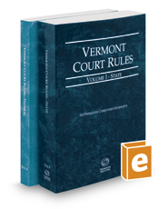 Vermont Rules of Court - State and Federal, 2017 ed. (Vols. I & II, Vermont Court Rules)