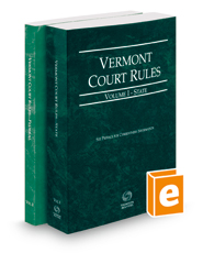 Vermont Rules of Court - State and Federal, 2018 ed. (Vols. I & II, Vermont Court Rules)