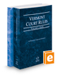 Vermont Rules of Court - State and Federal, 2020 ed. (Vols. I & II, Vermont Court Rules)