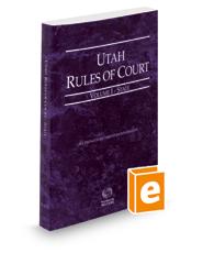 Utah Rules of Court - State, 2019 ed. (Vol. I, Utah Court Rules)