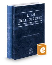 Utah Rules of Court - State and Federal, 2017 ed. (Vols. I & II, Utah Court Rules)