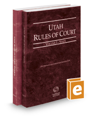 Utah Rules of Court - State and Federal, 2018 ed. (Vols. I & II, Utah Court Rules)