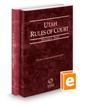 Utah Rules of Court - State and Federal, 2018 ed. (Vols. I & II, Utah Court Rules)