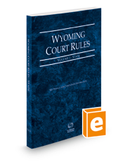 Wyoming Court Rules - State, 2020 ed. (Vol. I, Wyoming Court Rules)