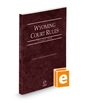 Wyoming Court Rules - State, 2021 ed. (Vol. I, Wyoming Court Rules)
