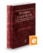 Wyoming Court Rules - State and Federal, 2017 ed. (Vol. I & II, Wyoming Court Rules)