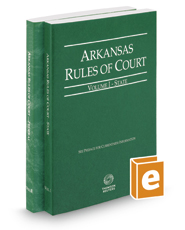 Arkansas Rules of Court - State and Federal, 2017 ed. (Vols. I & II, Arkansas Court Rules)