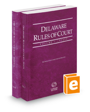 Delaware Rules of Court - State and Federal, 2018 ed. (Vols. I & II, Delaware Court Rules)