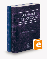 Delaware Rules of Court - State and Federal, 2021 ed. (Vols. I & II, Delaware Court Rules)