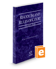 Rhode Island Rules of Court - State, 2018 ed. (Vol. I, Rhode Island Court Rules)