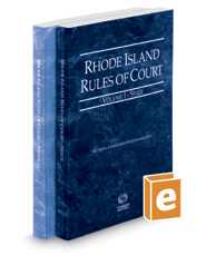 Rhode Island Rules of Court - State and Federal, 2017 ed. (Vols. I & II, Rhode Island Court Rules)