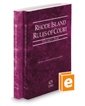 Rhode Island Rules of Court - State and Federal, 2020 ed. (Vols. I & II, Rhode Island Court Rules)