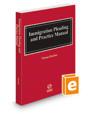 Immigration Pleading and Practice Manual, 2017-2018 ed.