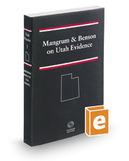 Mangrum and Benson on Utah Evidence, 2016-2017 ed. (Vol. 1, Utah Practice Series)