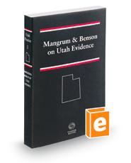 Mangrum and Benson on Utah Evidence, 2018-2019 ed. (Vol. 1, Utah Practice Series)
