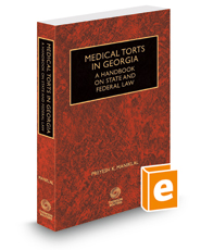 Medical Torts in Georgia: A Handbook on State and Federal Law, 2017-2018 ed.