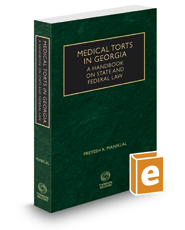 Medical Torts in Georgia: A Handbook on State and Federal Law, 2019-2020 ed.