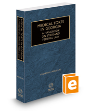 Medical Torts in Georgia: A Handbook on State and Federal Law, 2020-2021 ed.