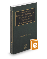 State and Local Government Retirement Law: A Guide for Lawyers, Trustees, and Plan Administrators, 2016 ed.