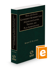 State and Local Government Retirement Law: A Guide for Lawyers, Trustees, and Plan Administrators, 2020-2021 ed.