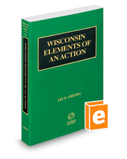 Wisconsin Elements of an Action, 2018-2019 ed. (Vol. 14, Wisconsin Practice Series)