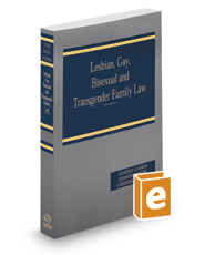 Lesbian, Gay, Bisexual and Transgender Family Law, 2017 ed.