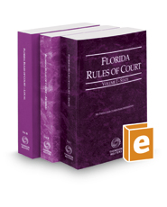 Florida Rules of Court - State, Federal, and Local, 2017 Revised ed. (Vols. I-III, Florida Court Rules)