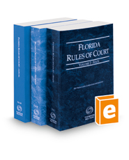 Florida Rules of Court - State, Federal, and Local, 2018 ed. (Vols. I-III, Florida Court Rules)