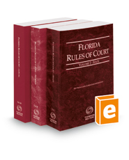 Florida Rules of Court - State, Federal, and Local, 2018 revised ed. (Vols. I-III, Florida Court Rules)