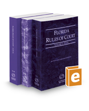 Florida Rules of Court - State, Federal, and Local, 2019 revised ed. (Vols. I-III, Florida Court Rules)
