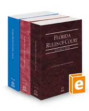 Florida Rules of Court - State, Federal, and Local, 2021 revised ed. (Vols. I-III, Florida Court Rules)