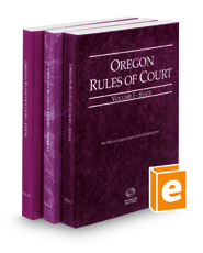 Oregon Rules of Court - State, Federal, and Local, 2016 ed. (Vols. I-III, Oregon Court Rules)