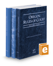 Oregon Rules of Court - State, Federal, and Local, 2017 ed. (Vols. I-III, Oregon Court Rules)