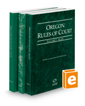 Oregon Rules of Court - State, Federal, and Local, 2018 ed. (Vols. I-III, Oregon Court Rules)
