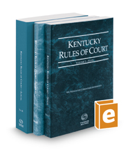Kentucky Rules of Court - State, Federal, and Local, 2017 ed. (Vols. I-III, Kentucky Court Rules)