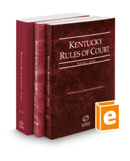 Kentucky Rules of Court - State, Federal, and Local, 2018 ed. (Vols. I-III, Kentucky Court Rules)