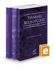 Tennessee Rules of Court - State, Federal, and Local, 2016 ed.  (Vols. I-III, Tennessee Court Rules)