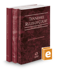 Tennessee Rules of Court - State, Federal, and Local, 2017 ed.  (Vols. I-III, Tennessee Court Rules)