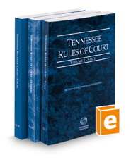 Tennessee Rules of Court - State, Federal, and Local, 2018 ed.  (Vols. I-III, Tennessee Court Rules)