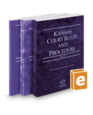 Kansas Court Rules and Procedure - State, Federal, and Local, 2018 ed. (Vols. I-III, Kansas Court Rules)