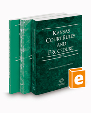 Kansas Court Rules and Procedure - State, Federal, and Local, 2021 ed. (Vols. I-III, Kansas Court Rules)