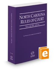 North Carolina Rules of Court - Local, 2019 ed. (Vol. III, North Carolina Court Rules)