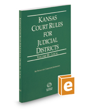 Kansas Court Rules and Procedure - Local, 2017 ed. (Vol. III, Kansas Court Rules)