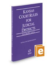 Kansas Court Rules and Procedure - Local, 2018 ed. (Vol. III, Kansas Court Rules)