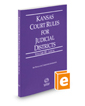 Kansas Court Rules and Procedure - Local, 2018 ed. (Vol. III, Kansas Court Rules)
