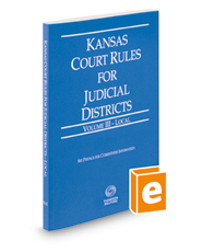 Kansas Court Rules and Procedure - Local, 2019 ed. (Vol. III, Kansas Court Rules)