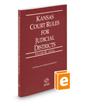 Kansas Court Rules and Procedure - Local, 2020 ed. (Vol. III, Kansas Court Rules)