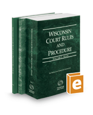 Wisconsin Court Rules and Procedure - State, Federal, and Local, 2018 ed. (Vols. I-III, Wisconsin Court Rules)