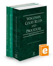 Wisconsin Court Rules and Procedure - State, Federal, and Local, 2022 ed. (Vols. I-III, Wisconsin Court Rules)