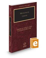 Indiana Motions in Limine, 2017 ed. (Vol. 28, Indiana Practice Series)